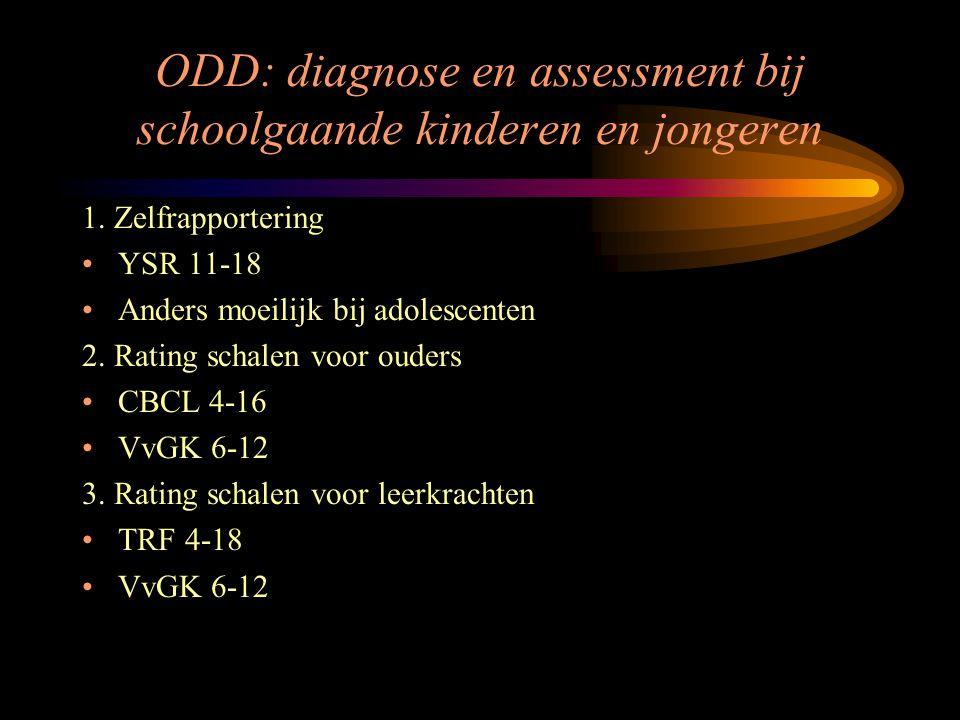 ODD: diagnose en assessment bij schoolgaande kinderen en jongeren 1. Zelfrapportering YSR 11-18 Anders moeilijk bij adolescenten 2. Rating schalen voo