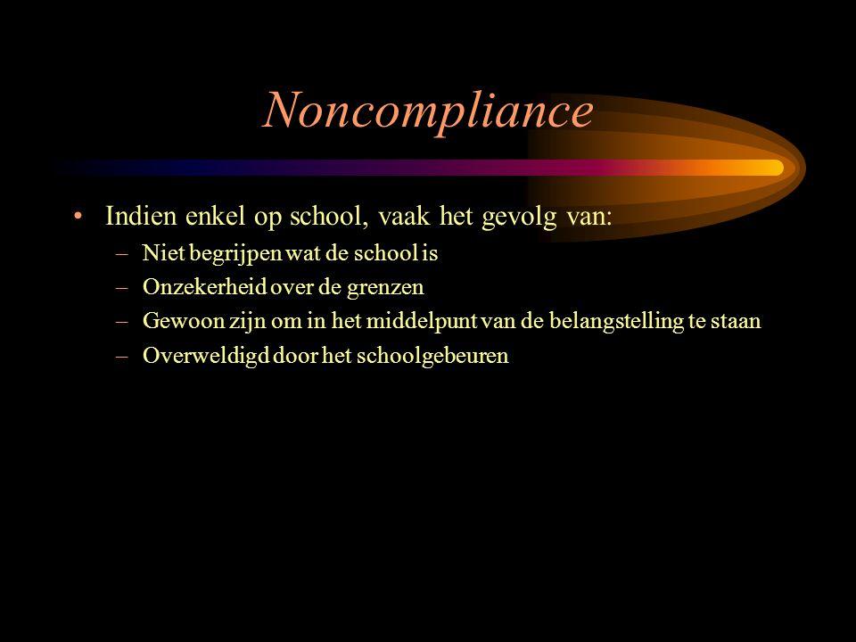 Noncompliance Indien enkel op school, vaak het gevolg van: –Niet begrijpen wat de school is –Onzekerheid over de grenzen –Gewoon zijn om in het middel