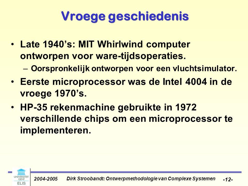 Dirk Stroobandt: Ontwerpmethodologie van Complexe Systemen 2004-2005 -12- Vroege geschiedenis Late 1940's: MIT Whirlwind computer ontworpen voor ware-