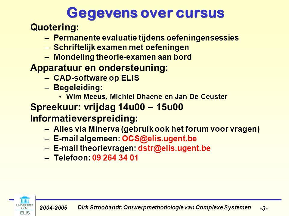 Dirk Stroobandt: Ontwerpmethodologie van Complexe Systemen 2004-2005 -3- Gegevens over cursus Quotering: –Permanente evaluatie tijdens oefeningensessi