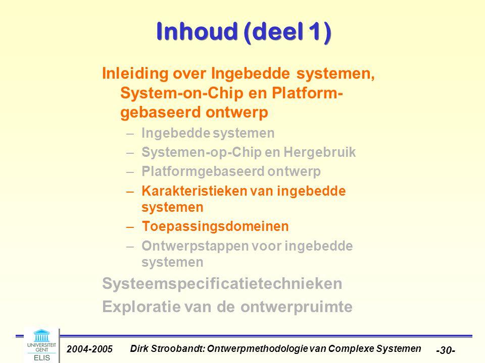 Dirk Stroobandt: Ontwerpmethodologie van Complexe Systemen 2004-2005 -30- Inhoud (deel 1) Inleiding over Ingebedde systemen, System-on-Chip en Platfor