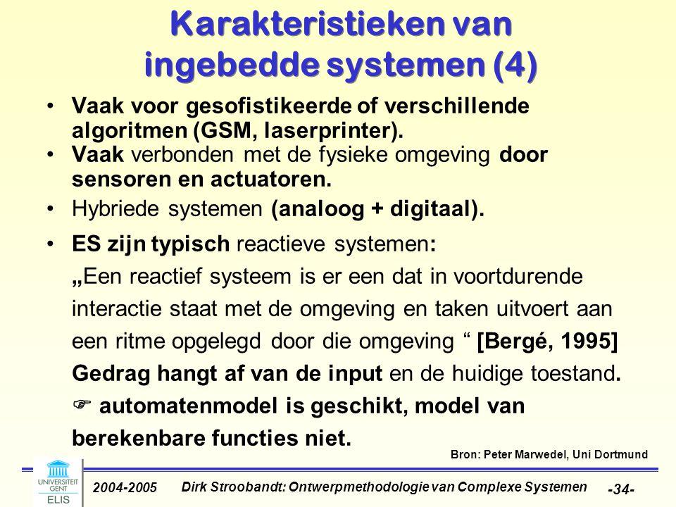 Dirk Stroobandt: Ontwerpmethodologie van Complexe Systemen 2004-2005 -34- Karakteristieken van ingebedde systemen (4) Vaak voor gesofistikeerde of ver