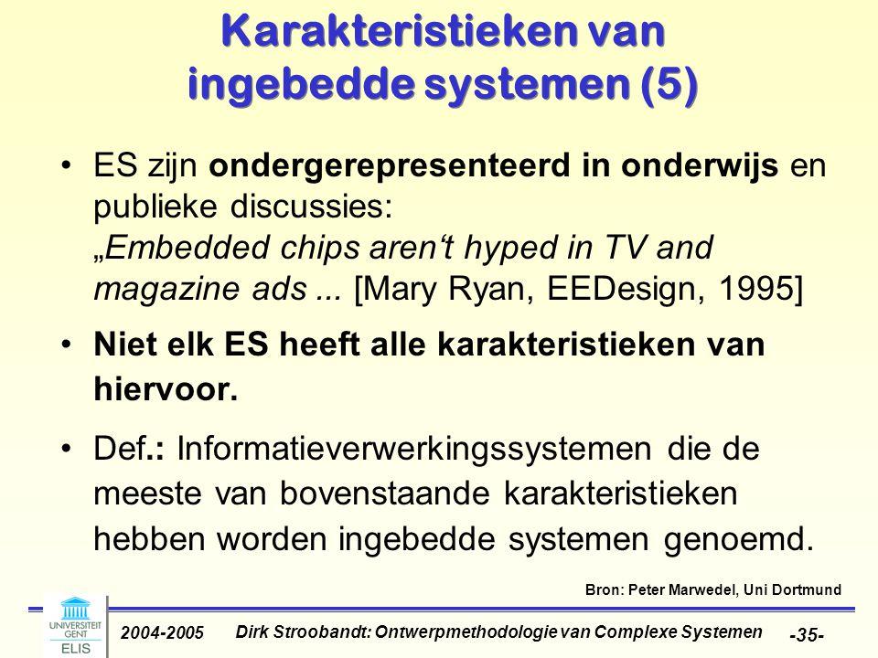 Dirk Stroobandt: Ontwerpmethodologie van Complexe Systemen 2004-2005 -35- Karakteristieken van ingebedde systemen (5) ES zijn ondergerepresenteerd in