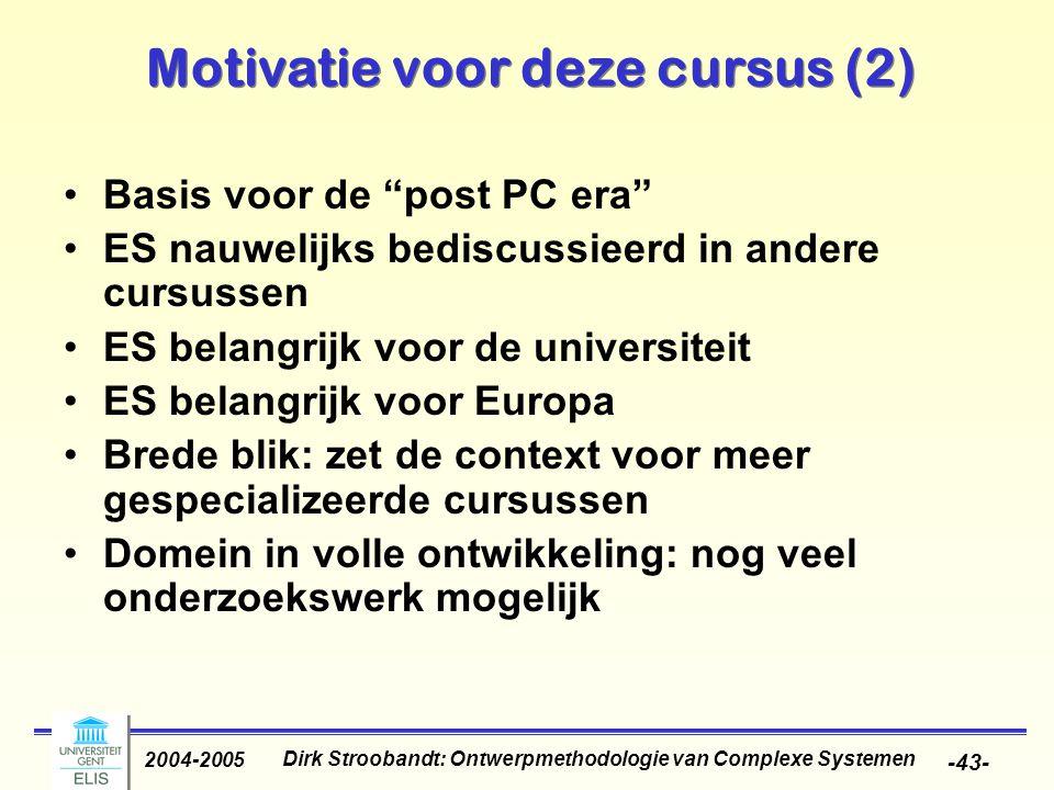 """Dirk Stroobandt: Ontwerpmethodologie van Complexe Systemen 2004-2005 -43- Motivatie voor deze cursus (2) Basis voor de """"post PC era"""" ES nauwelijks bed"""