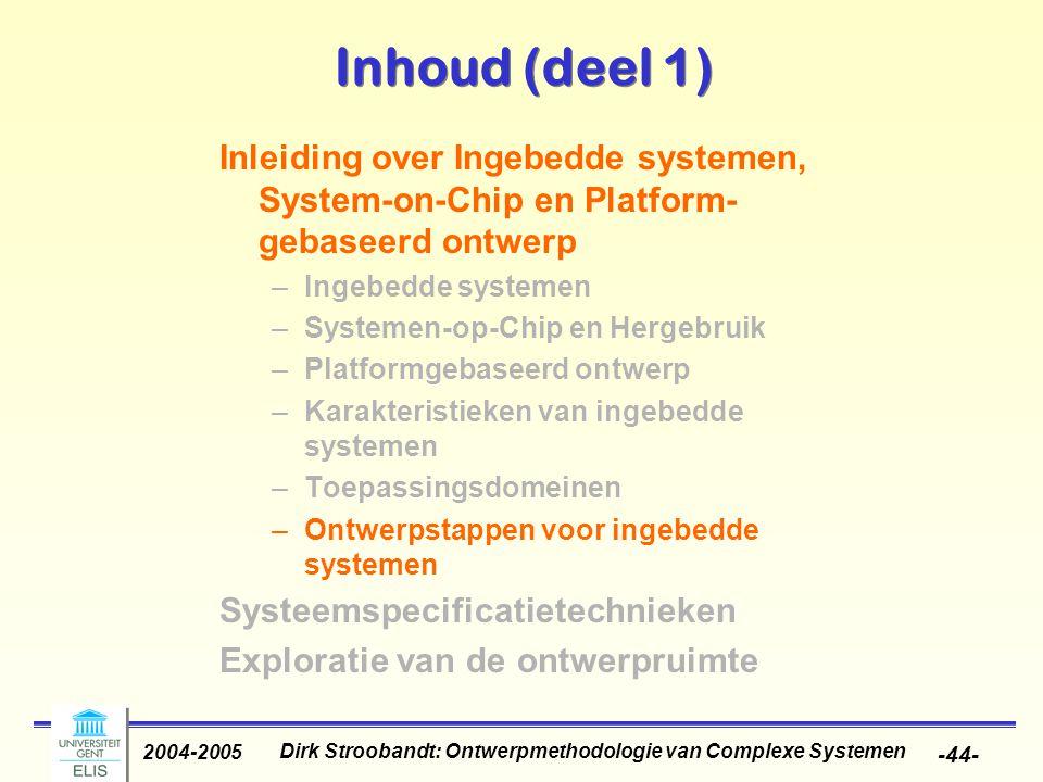 Dirk Stroobandt: Ontwerpmethodologie van Complexe Systemen 2004-2005 -44- Inhoud (deel 1) Inleiding over Ingebedde systemen, System-on-Chip en Platfor
