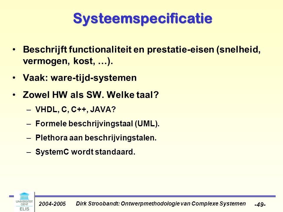 Dirk Stroobandt: Ontwerpmethodologie van Complexe Systemen 2004-2005 -49- Systeemspecificatie Beschrijft functionaliteit en prestatie-eisen (snelheid,