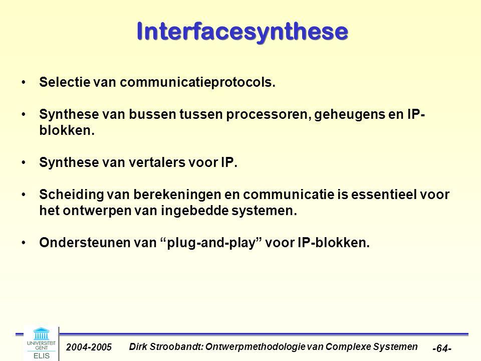 Dirk Stroobandt: Ontwerpmethodologie van Complexe Systemen 2004-2005 -64- Interfacesynthese Selectie van communicatieprotocols. Synthese van bussen tu