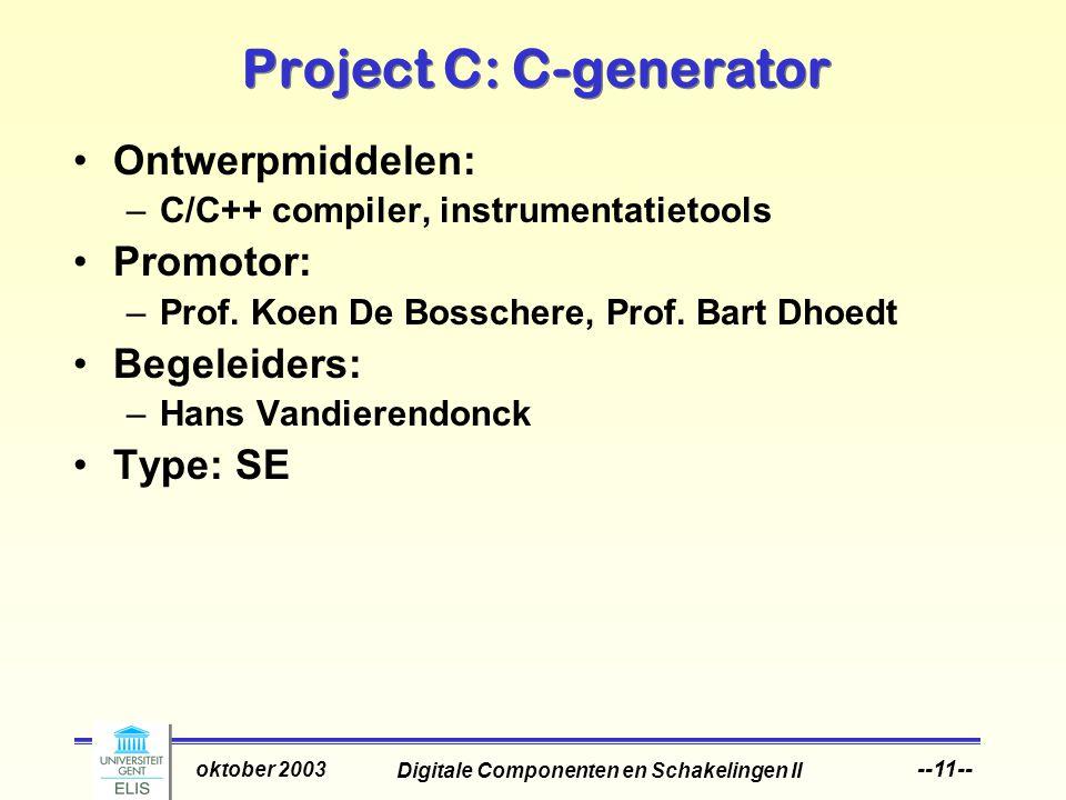 Digitale Componenten en Schakelingen II oktober 2003 --11-- Project C: C-generator Ontwerpmiddelen: –C/C++ compiler, instrumentatietools Promotor: –Prof.