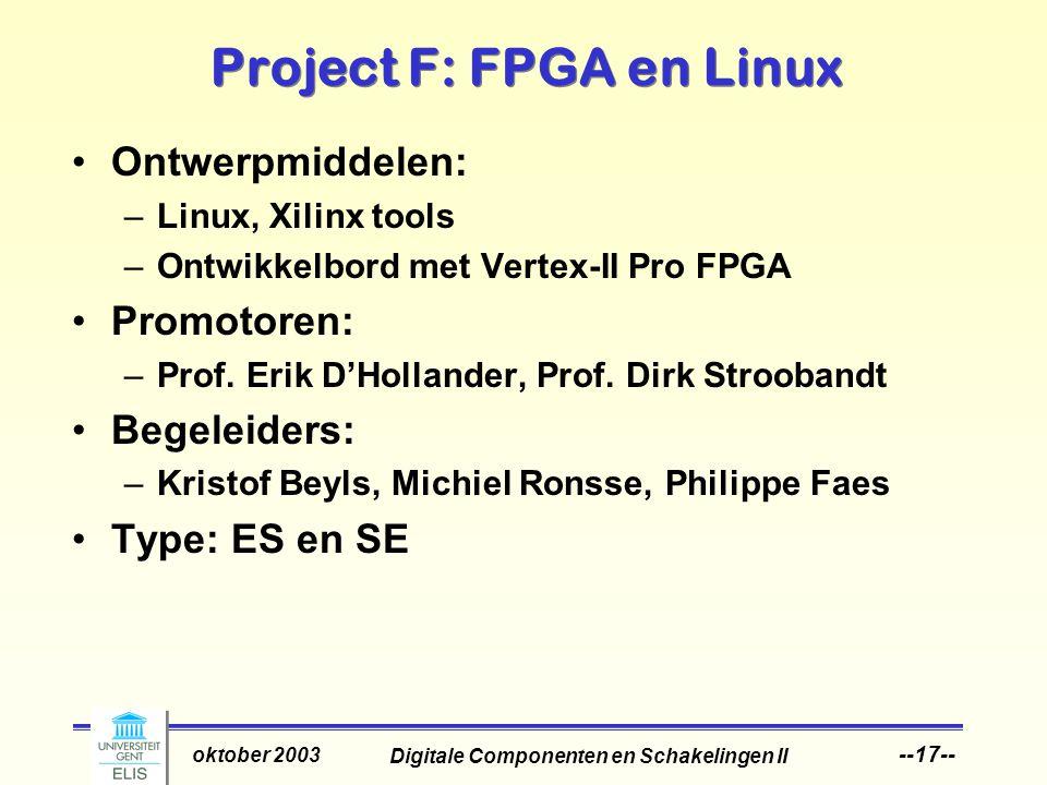 Digitale Componenten en Schakelingen II oktober 2003 --17-- Project F: FPGA en Linux Ontwerpmiddelen: –Linux, Xilinx tools –Ontwikkelbord met Vertex-II Pro FPGA Promotoren: –Prof.