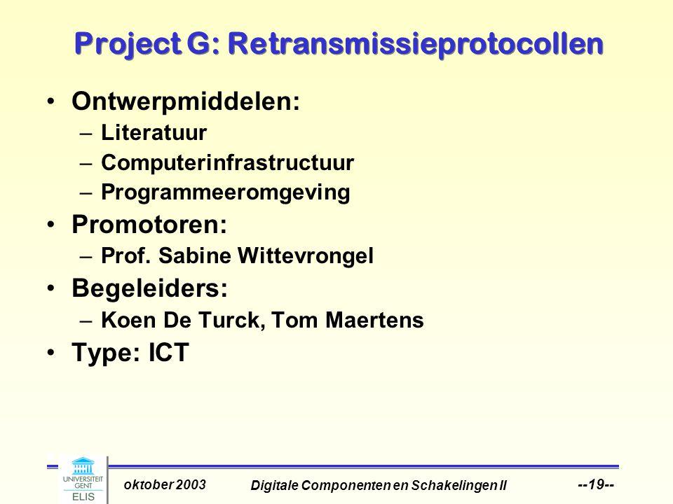 Digitale Componenten en Schakelingen II oktober 2003 --19-- Project G: Retransmissieprotocollen Ontwerpmiddelen: –Literatuur –Computerinfrastructuur –Programmeeromgeving Promotoren: –Prof.
