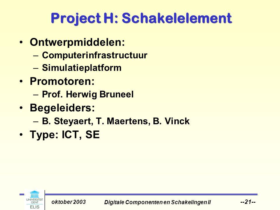 Digitale Componenten en Schakelingen II oktober 2003 --21-- Project H: Schakelelement Ontwerpmiddelen: –Computerinfrastructuur –Simulatieplatform Promotoren: –Prof.