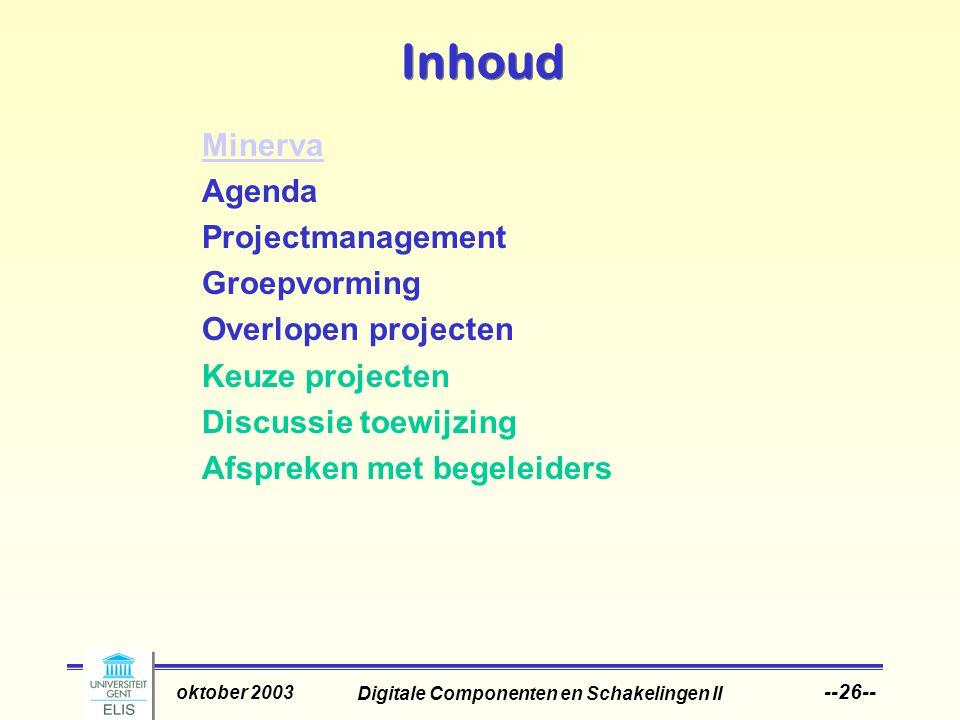 Digitale Componenten en Schakelingen II oktober 2003 --26-- Inhoud Minerva Agenda Projectmanagement Groepvorming Overlopen projecten Keuze projecten Discussie toewijzing Afspreken met begeleiders