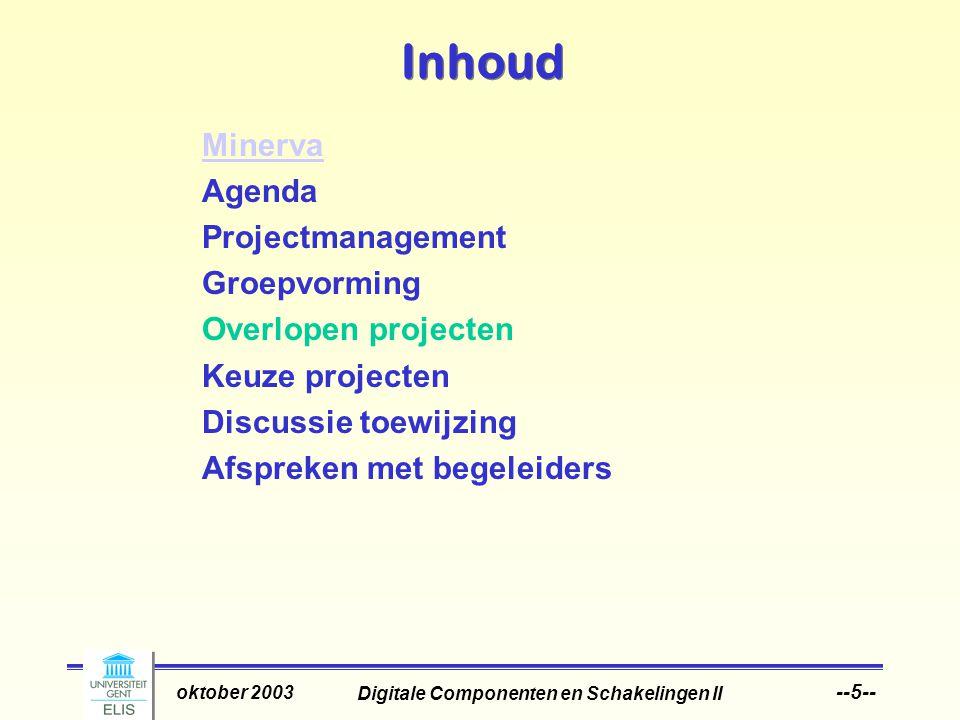Digitale Componenten en Schakelingen II oktober 2003 --5-- Inhoud Minerva Agenda Projectmanagement Groepvorming Overlopen projecten Keuze projecten Discussie toewijzing Afspreken met begeleiders