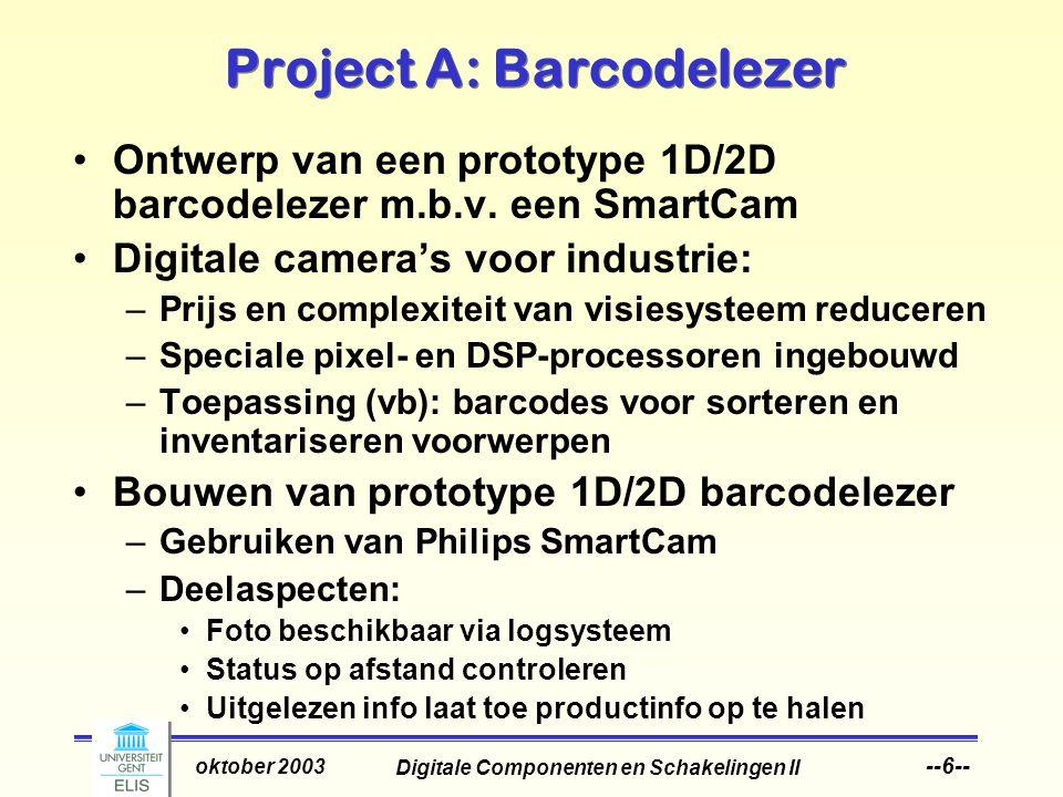 Digitale Componenten en Schakelingen II oktober 2003 --6-- Project A: Barcodelezer Ontwerp van een prototype 1D/2D barcodelezer m.b.v.