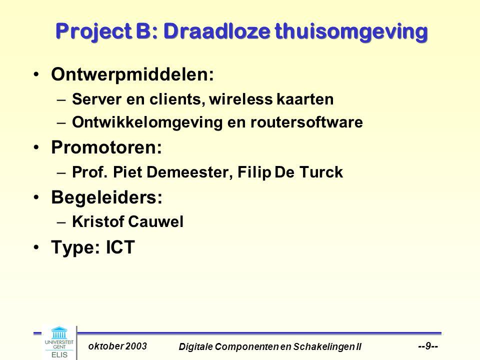 Digitale Componenten en Schakelingen II oktober 2003 --9-- Project B: Draadloze thuisomgeving Ontwerpmiddelen: –Server en clients, wireless kaarten –Ontwikkelomgeving en routersoftware Promotoren: –Prof.