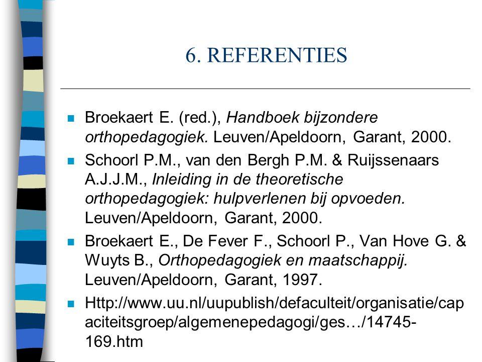 6.REFERENTIES n Broekaert E. (red.), Handboek bijzondere orthopedagogiek.