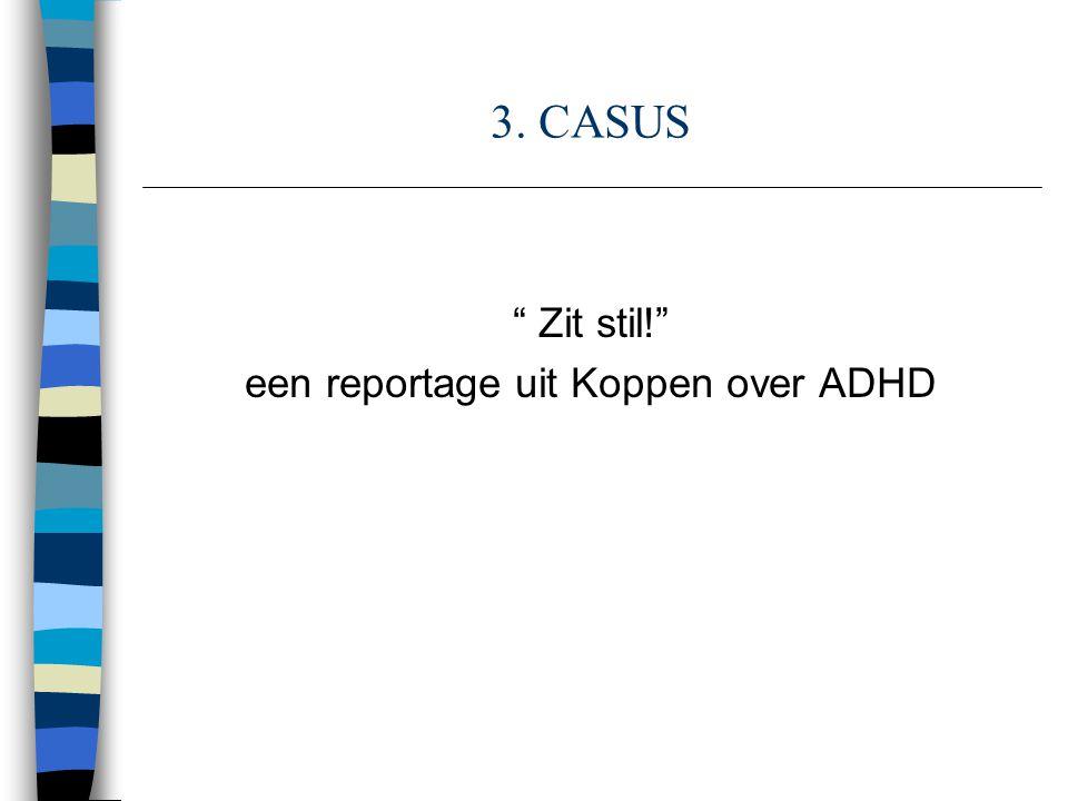 3. CASUS Zit stil! een reportage uit Koppen over ADHD