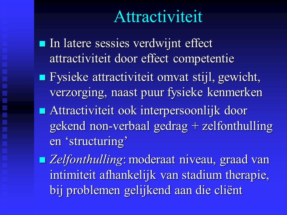 Attractiviteit n In latere sessies verdwijnt effect attractiviteit door effect competentie n Fysieke attractiviteit omvat stijl, gewicht, verzorging,