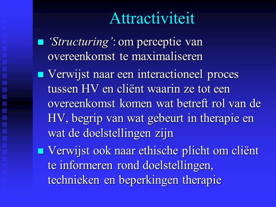Attractiviteit n 'Structuring': om perceptie van overeenkomst te maximaliseren n Verwijst naar een interactioneel proces tussen HV en cliënt waarin ze