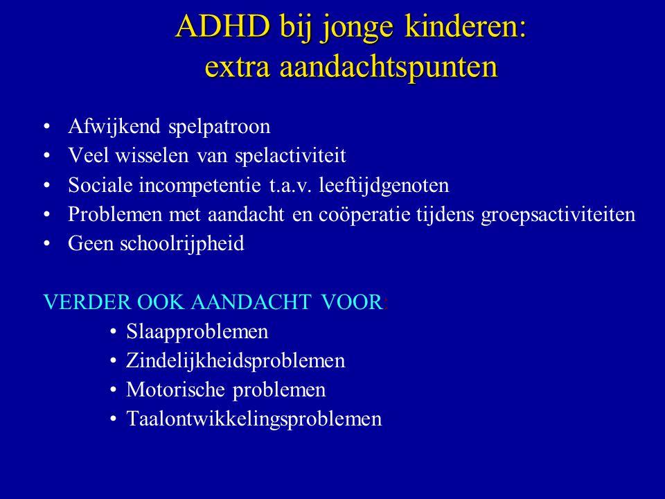 ADHD bij jonge kinderen: extra aandachtspunten Afwijkend spelpatroon Veel wisselen van spelactiviteit Sociale incompetentie t.a.v. leeftijdgenoten Pro