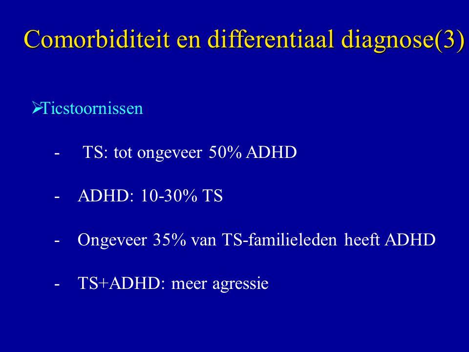  Ticstoornissen - TS: tot ongeveer 50% ADHD -ADHD: 10-30% TS -Ongeveer 35% van TS-familieleden heeft ADHD -TS+ADHD: meer agressie Comorbiditeit en di