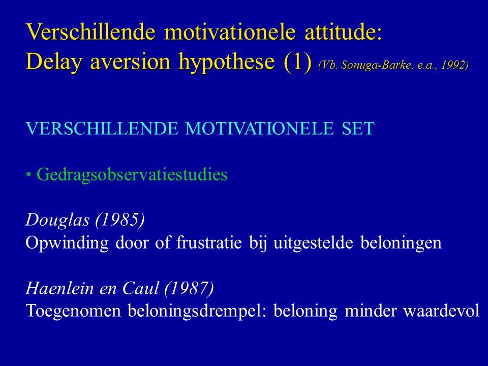 VERSCHILLENDE MOTIVATIONELE SET Gedragsobservatiestudies Douglas (1985) Opwinding door of frustratie bij uitgestelde beloningen Haenlein en Caul (1987) Toegenomen beloningsdrempel: beloning minder waardevol Verschillende motivationele attitude: Delay aversion hypothese (1) (Vb.