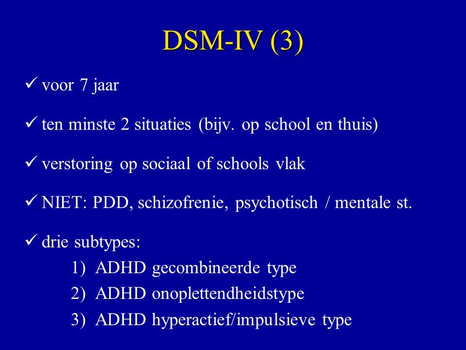 voor 7 jaar ten minste 2 situaties (bijv. op school en thuis) verstoring op sociaal of schools vlak NIET: PDD, schizofrenie, psychotisch / mentale st.