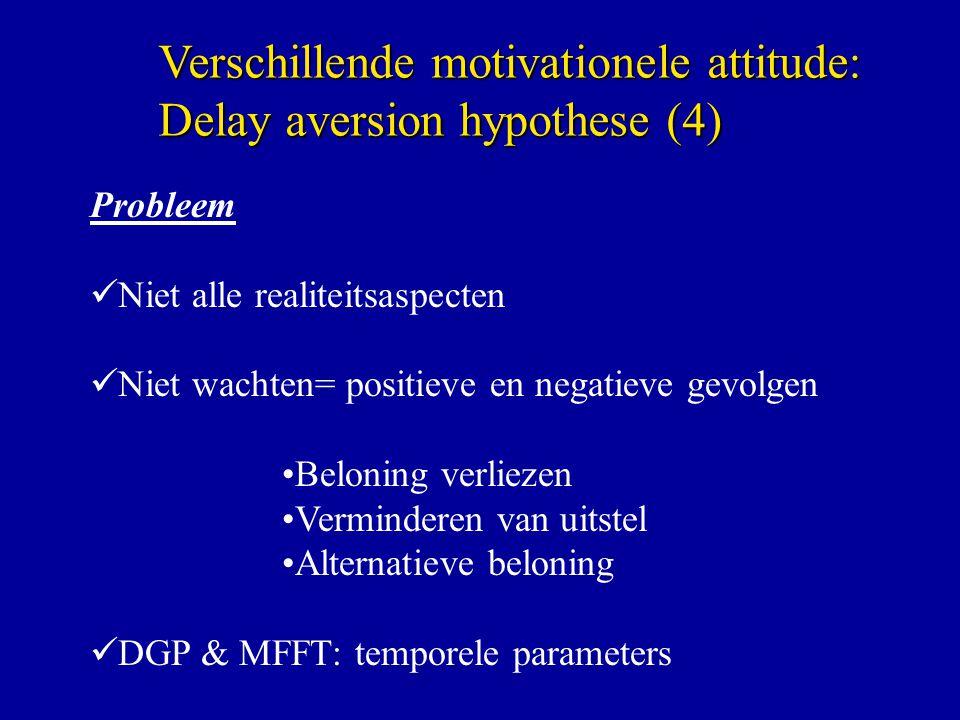 Probleem Niet alle realiteitsaspecten Niet wachten= positieve en negatieve gevolgen Beloning verliezen Verminderen van uitstel Alternatieve beloning DGP & MFFT: temporele parameters Verschillende motivationele attitude: Delay aversion hypothese (4)