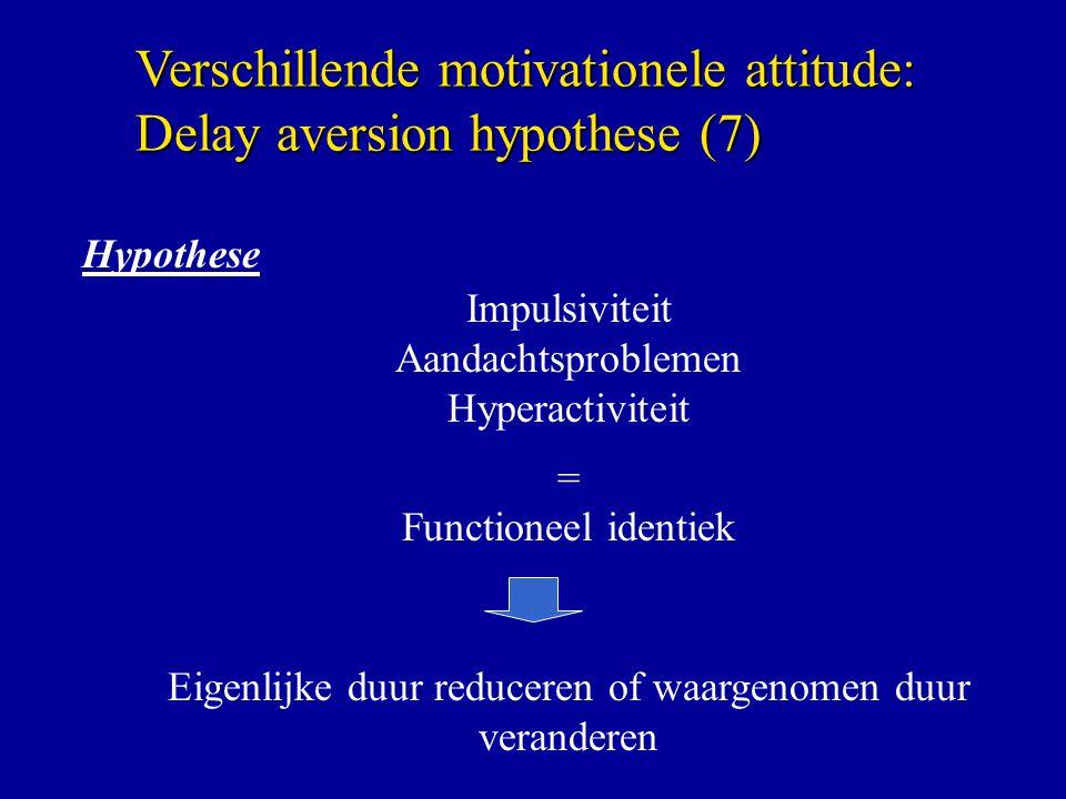 Hypothese Impulsiviteit Aandachtsproblemen Hyperactiviteit = Functioneel identiek Eigenlijke duur reduceren of waargenomen duur veranderen Verschillende motivationele attitude: Delay aversion hypothese (7)