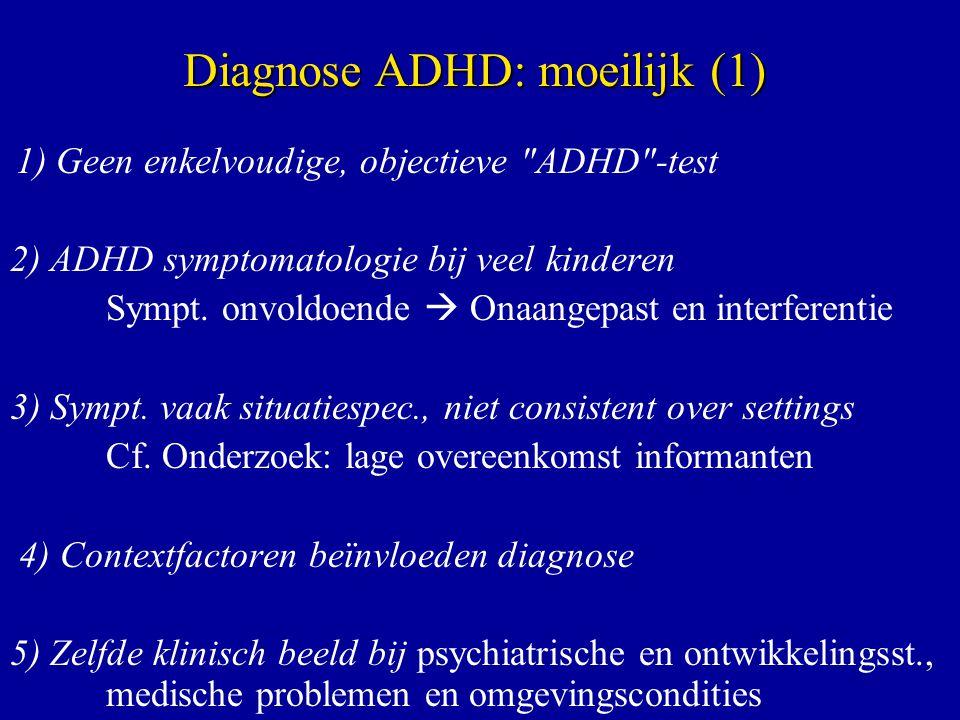 1) Geen enkelvoudige, objectieve ADHD -test 2) ADHD symptomatologie bij veel kinderen Sympt.