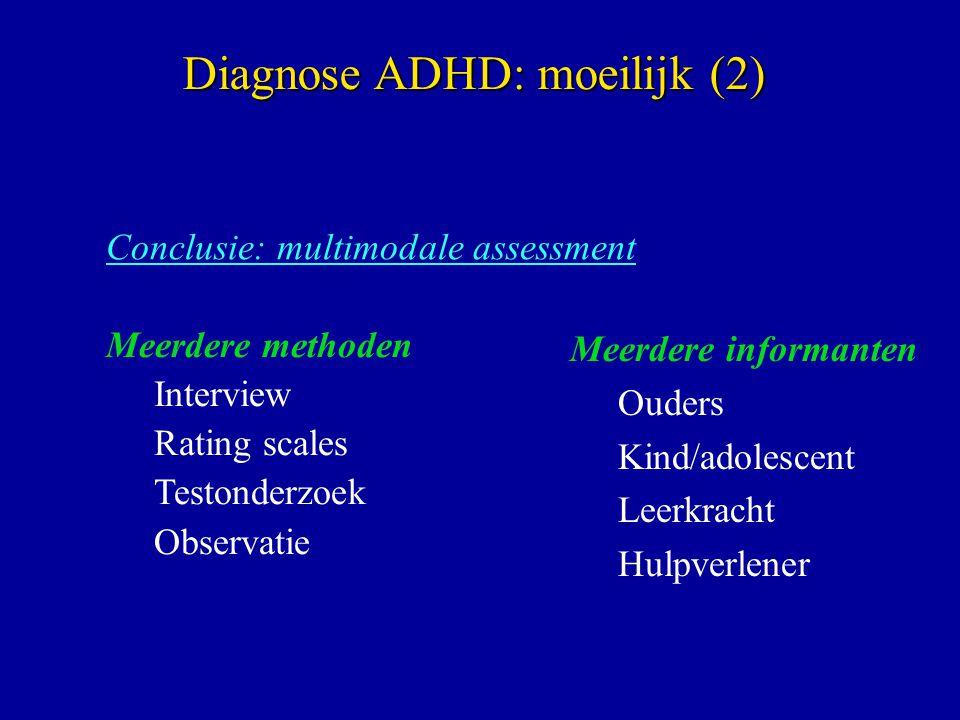 Conclusie: multimodale assessment Diagnose ADHD: moeilijk (2) Meerdere informanten Ouders Kind/adolescent Leerkracht Hulpverlener Meerdere methoden Interview Rating scales Testonderzoek Observatie