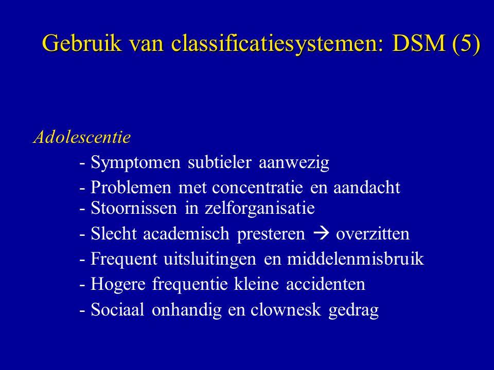 Adolescentie - Symptomen subtieler aanwezig - Problemen met concentratie en aandacht - Stoornissen in zelforganisatie - Slecht academisch presteren 