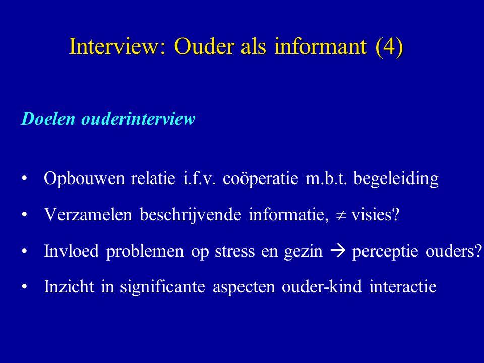 Doelen ouderinterview Opbouwen relatie i.f.v. coöperatie m.b.t. begeleiding Verzamelen beschrijvende informatie,  visies? Invloed problemen op stress