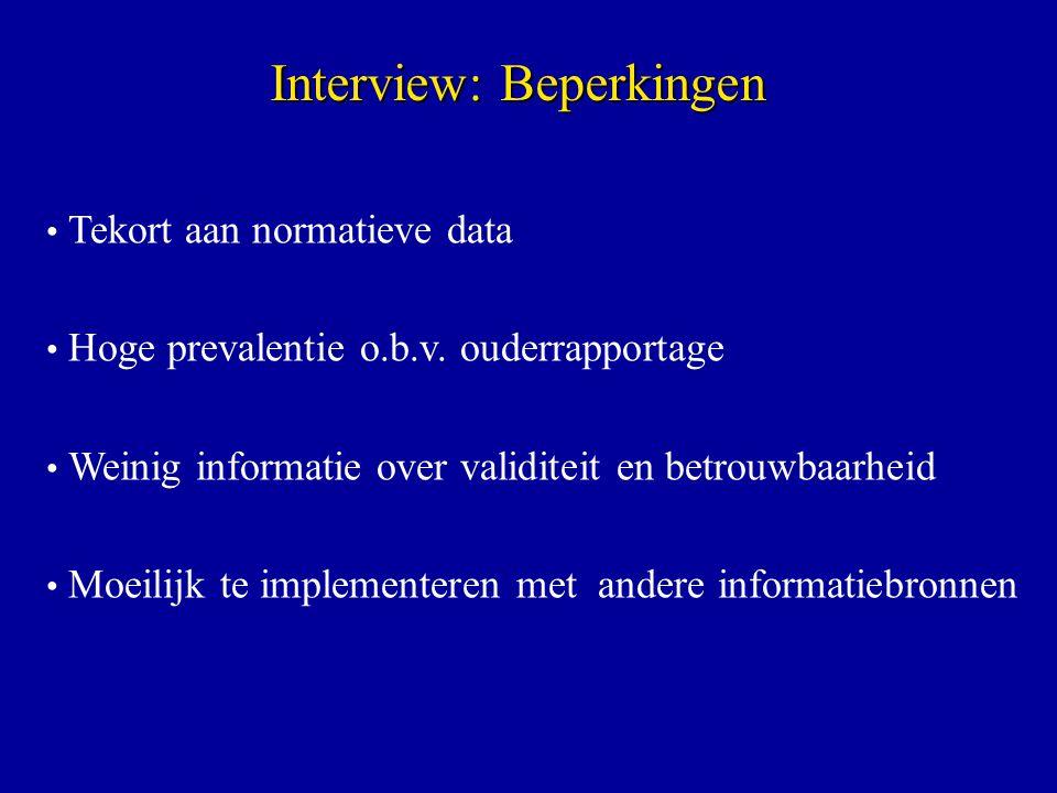 Tekort aan normatieve data Hoge prevalentie o.b.v. ouderrapportage Weinig informatie over validiteit en betrouwbaarheid Moeilijk te implementeren met