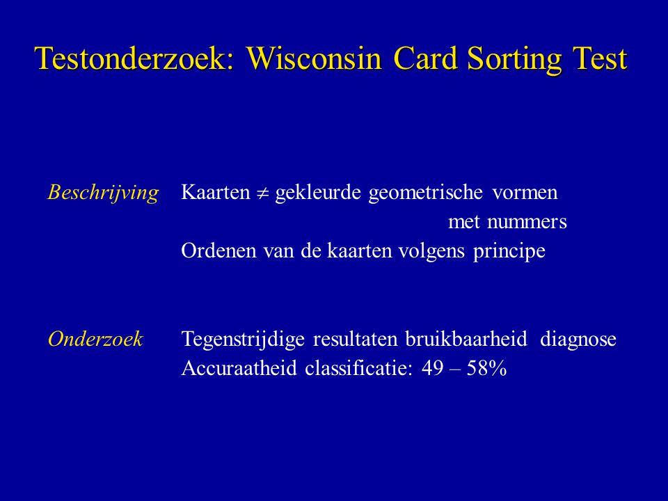 BeschrijvingKaarten  gekleurde geometrische vormen met nummers Ordenen van de kaarten volgens principe OnderzoekTegenstrijdige resultaten bruikbaarheid diagnose Accuraatheid classificatie: 49 – 58% Testonderzoek: Wisconsin Card Sorting Test