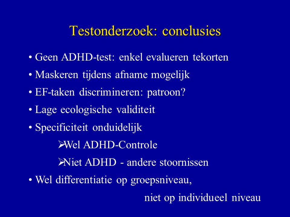 Testonderzoek: conclusies Geen ADHD-test: enkel evalueren tekorten Maskeren tijdens afname mogelijk EF-taken discrimineren: patroon? Lage ecologische