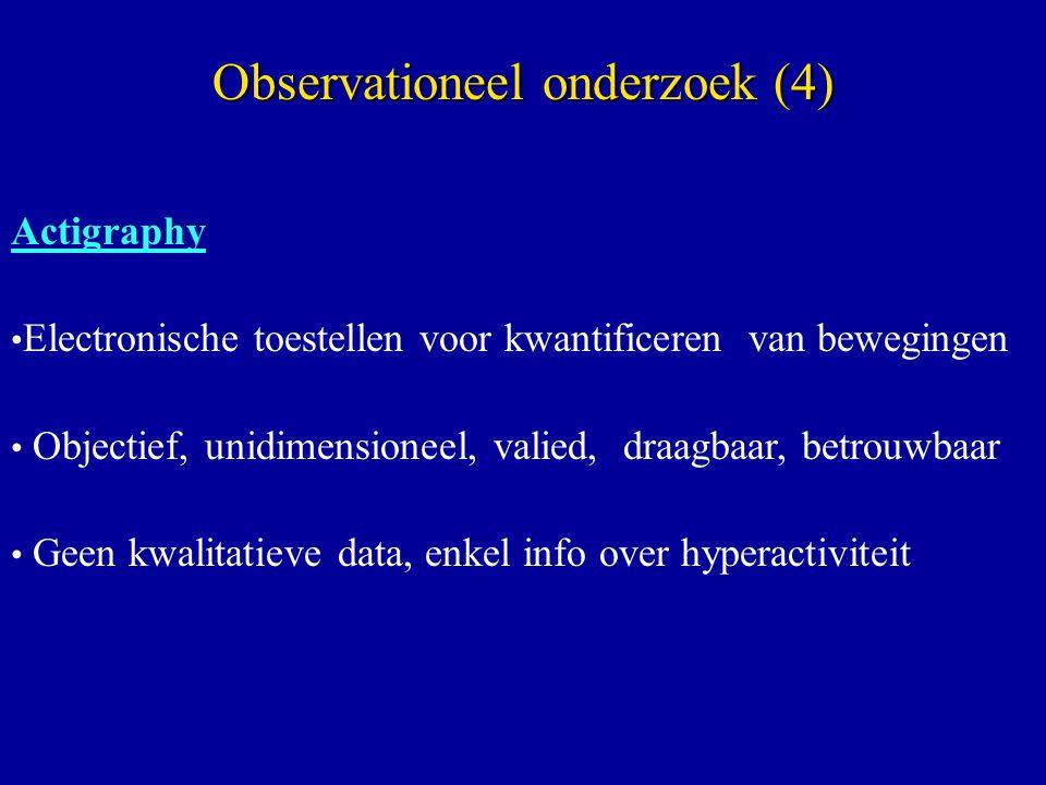 Actigraphy Electronische toestellen voor kwantificeren van bewegingen Objectief, unidimensioneel, valied, draagbaar, betrouwbaar Geen kwalitatieve data, enkel info over hyperactiviteit Observationeel onderzoek (4)