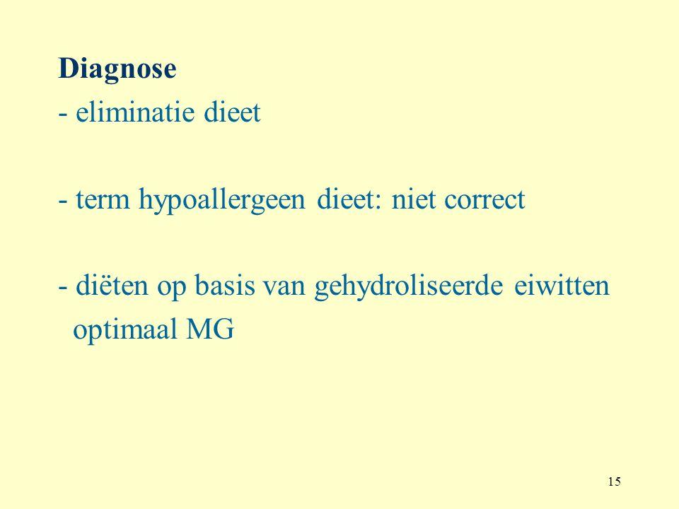 15 Diagnose - eliminatie dieet - term hypoallergeen dieet: niet correct - diëten op basis van gehydroliseerde eiwitten optimaal MG