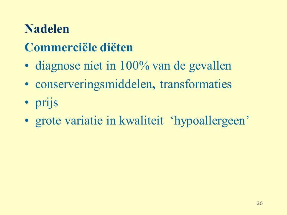 20 Nadelen Commerciële diëten diagnose niet in 100% van de gevallen conserveringsmiddelen, transformaties prijs grote variatie in kwaliteit 'hypoaller