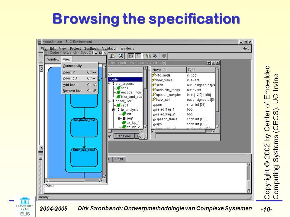 Dirk Stroobandt: Ontwerpmethodologie van Complexe Systemen 2004-2005 -10- Browsing the specification Copyright © 2002 by Center of Embedded Computing