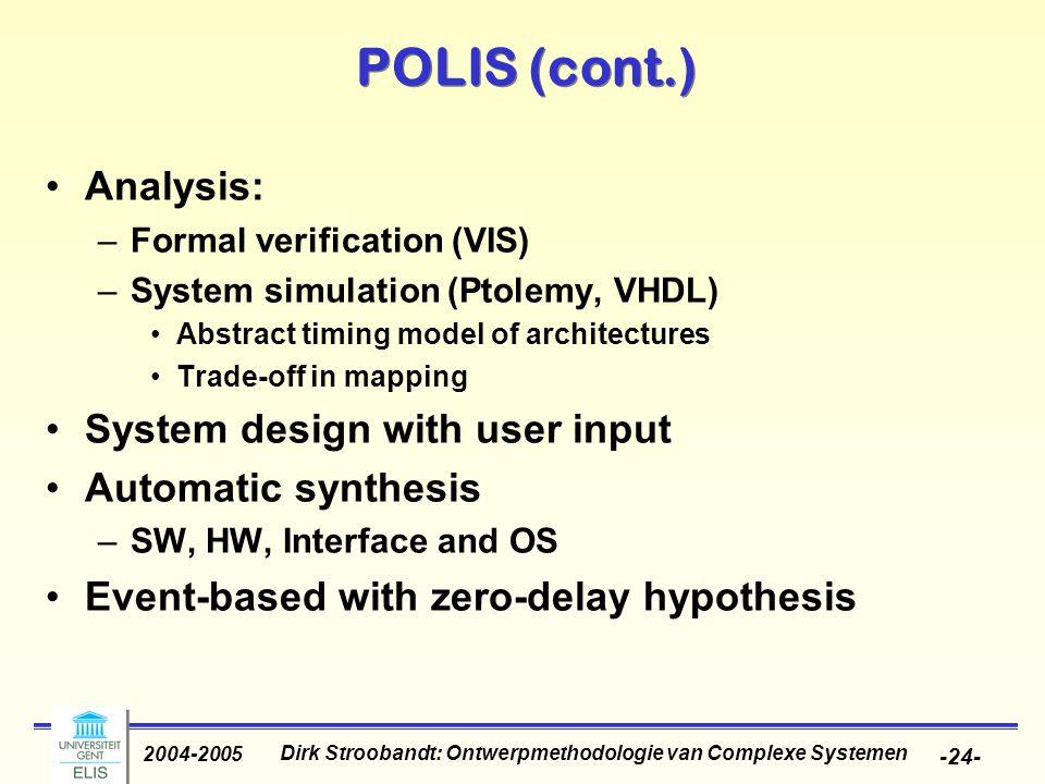 Dirk Stroobandt: Ontwerpmethodologie van Complexe Systemen 2004-2005 -24- POLIS (cont.) Analysis: –Formal verification (VIS) –System simulation (Ptole