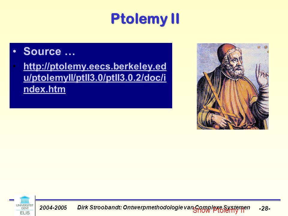 Dirk Stroobandt: Ontwerpmethodologie van Complexe Systemen 2004-2005 -28- Ptolemy II Source … http://ptolemy.eecs.berkeley.ed u/ptolemyII/ptII3.0/ptII3.0.2/doc/i ndex.htmhttp://ptolemy.eecs.berkeley.ed u/ptolemyII/ptII3.0/ptII3.0.2/doc/i ndex.htm Show Ptolemy II