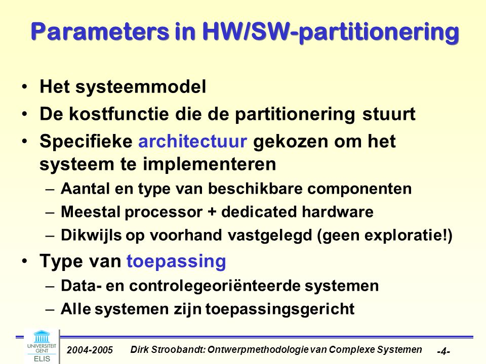 Dirk Stroobandt: Ontwerpmethodologie van Complexe Systemen 2004-2005 -15- Estimate the performance (too slow) Copyright © 2002 by Center of Embedded Computing Systems (CECS), UC Irvine