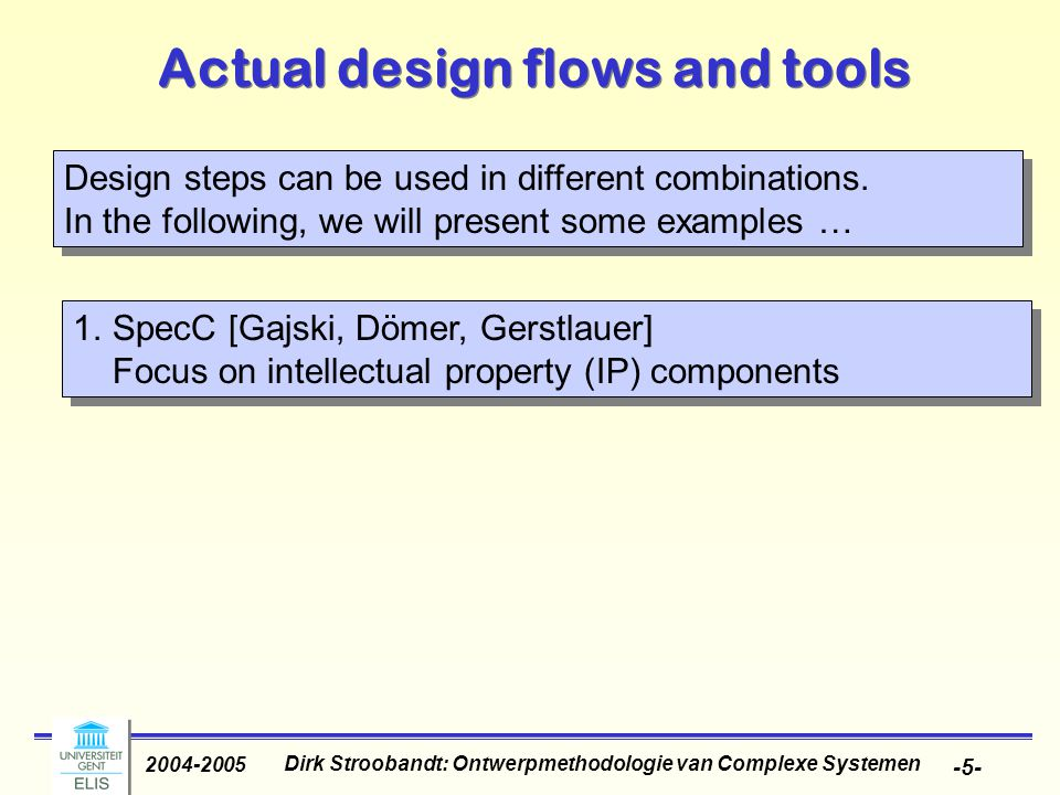 Dirk Stroobandt: Ontwerpmethodologie van Complexe Systemen 2004-2005 -5- Actual design flows and tools