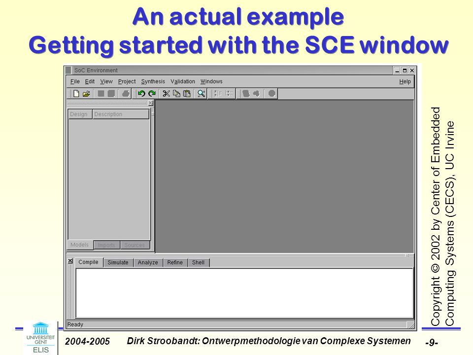 Dirk Stroobandt: Ontwerpmethodologie van Complexe Systemen 2004-2005 -10- Browsing the specification Copyright © 2002 by Center of Embedded Computing Systems (CECS), UC Irvine