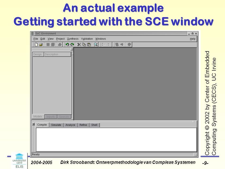 Dirk Stroobandt: Ontwerpmethodologie van Complexe Systemen 2004-2005 -9- An actual example Getting started with the SCE window Copyright © 2002 by Cen
