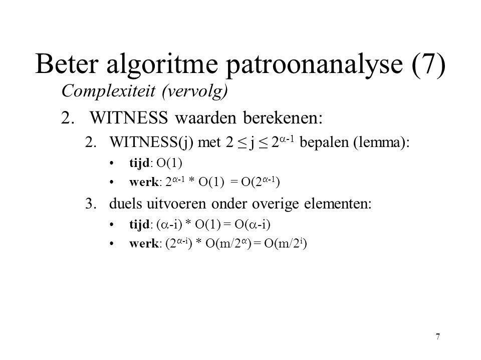 8 Beter algoritme patroonanalyse (8) Complexiteit (vervolg) Totaal om van iteratieTotaal: naar iteratie  te gaan: –tijd: O(  -i)O(log m) –werk: O(m/2 i + 2  )O(m) PRAM model: CRCW PRAM