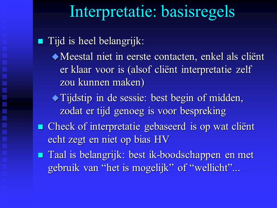 Interpretatie: basisregels n Tijd is heel belangrijk: u Meestal niet in eerste contacten, enkel als cliënt er klaar voor is (alsof cliënt interpretati