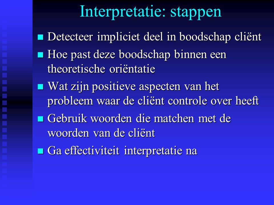 Interpretatie: stappen n Detecteer impliciet deel in boodschap cliënt n Hoe past deze boodschap binnen een theoretische oriëntatie n Wat zijn positiev