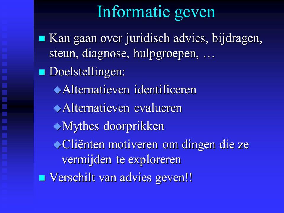 Informatie geven n Kan gaan over juridisch advies, bijdragen, steun, diagnose, hulpgroepen, … n Doelstellingen: u Alternatieven identificeren u Altern